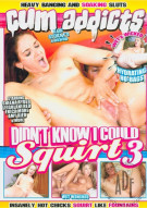 Cum Addicts: Didnt Know I Could Squirt 3 Porn Movie