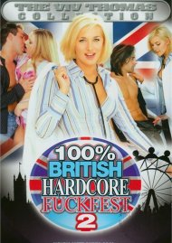 100% British Hardcore Fuckfest 2 Porn Movie