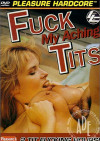 Fuck My Aching Tits Porn Movie