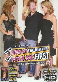 Wanna Fuck My Daughter Gotta Fuck Me First 6 Porn Movie