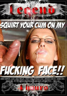 Squirt Your Cum on My Fucking Face  Porn Movie